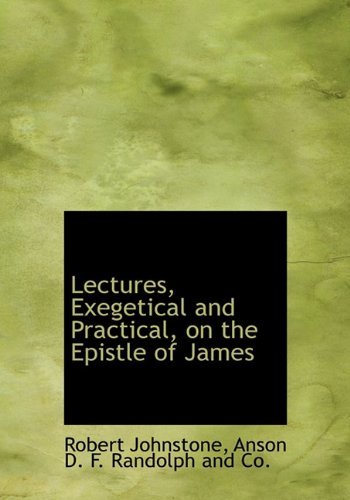 9781140337348: Lectures, Exegetical and Practical, on the Epistle of James
