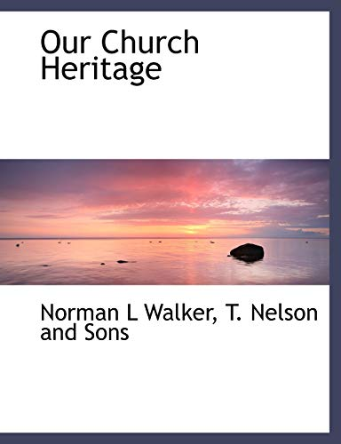 Our Church Heritage: Walker, Norman L;