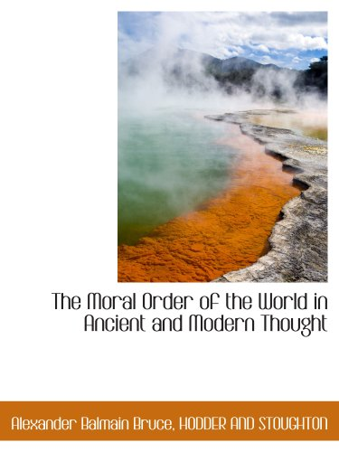 The Moral Order of the World in Ancient and Modern Thought (1140349864) by HODDER AND STOUGHTON; Alexander Balmain Bruce
