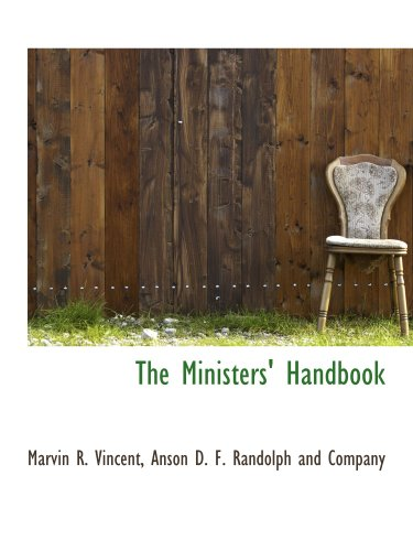 The Ministers' Handbook (9781140350934) by Marvin R. Vincent; Anson D. F. Randolph and Company