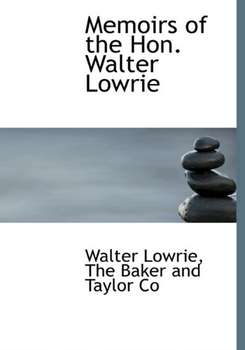 Memoirs of the Hon. Walter Lowrie (1140351664) by Lowrie, Walter