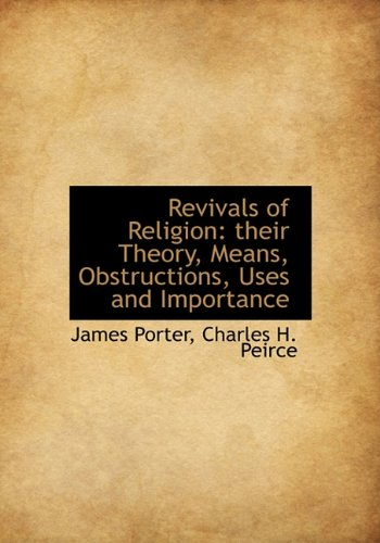 Revivals of Religion: their Theory, Means, Obstructions, Uses and Importance: Porter, James