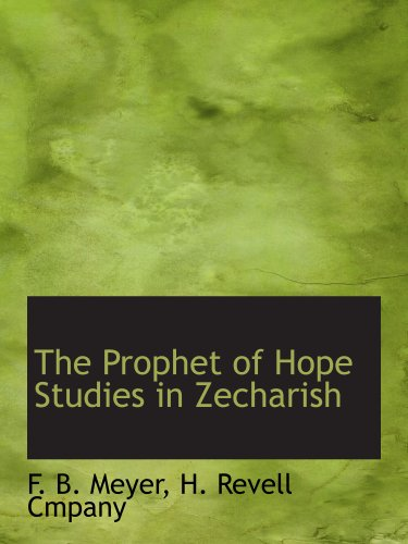 The Prophet of Hope Studies in Zecharish (9781140360599) by F. B. Meyer; H. Revell Cmpany