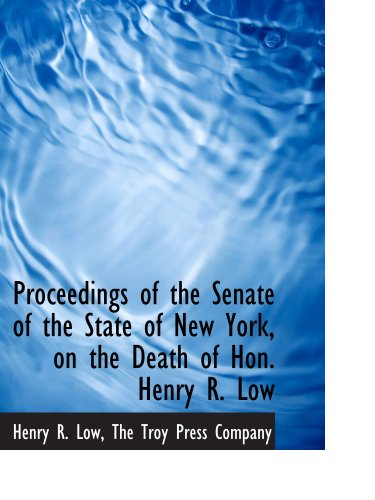 9781140360834: Proceedings of the Senate of the State of New York, on the Death of Hon. Henry R. Low