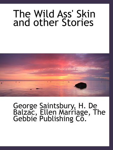 The Wild Ass' Skin and other Stories (1140366742) by George Saintsbury; H. De Balzac; Ellen Marriage; The Gebbie Publishing Co.