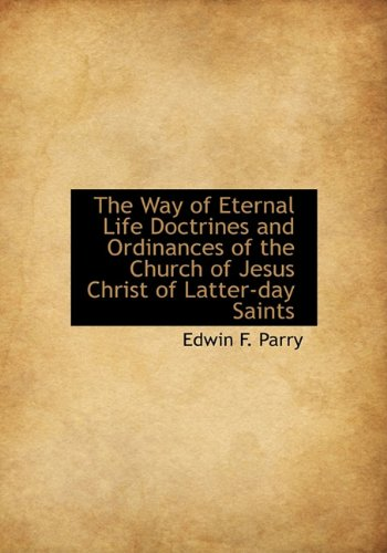 9781140367703: The Way of Eternal Life Doctrines and Ordinances of the Church of Jesus Christ of Latter-day Saints