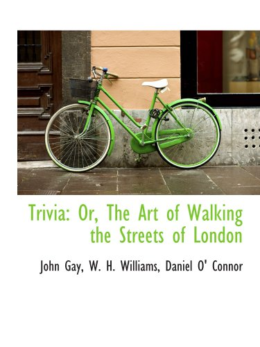 Trivia: Or, The Art of Walking the Streets of London (1140369806) by Gay, John; Williams, W. H.; Daniel O' Connor, .