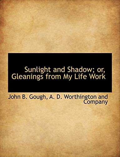 Sunlight and Shadow; or, Gleanings from My Life Work (1140372254) by Gough, John B.
