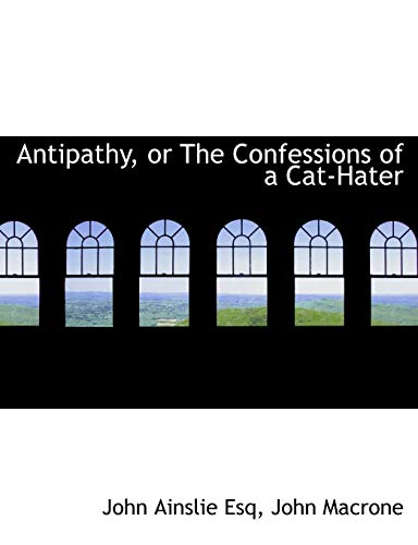 9781140379416: Antipathy, or The Confessions of a Cat-Hater