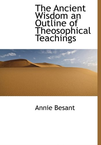 9781140381198: The Ancient Wisdom an Outline of Theosophical Teachings