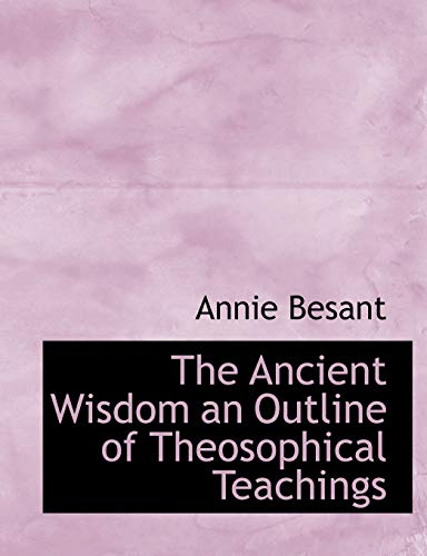 9781140381204: The Ancient Wisdom an Outline of Theosophical Teachings