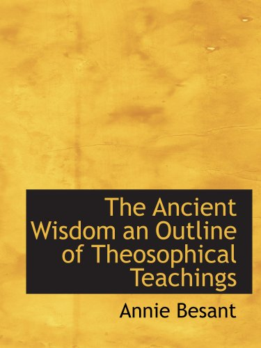 9781140381211: The Ancient Wisdom an Outline of Theosophical Teachings