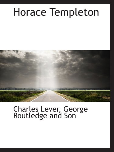 Horace Templeton (9781140392439) by Charles Lever; George Routledge and Son