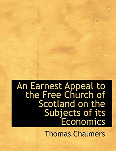 9781140395232: An Earnest Appeal to the Free Church of Scotland on the Subjects of its Economics