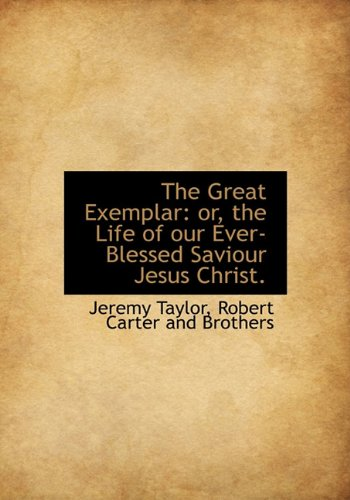 9781140405429: The Great Exemplar: or, the Life of our Ever-Blessed Saviour Jesus Christ.