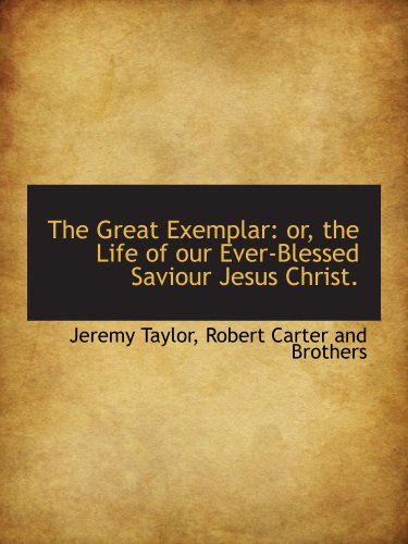 9781140405443: The Great Exemplar: or, the Life of our Ever-Blessed Saviour Jesus Christ.