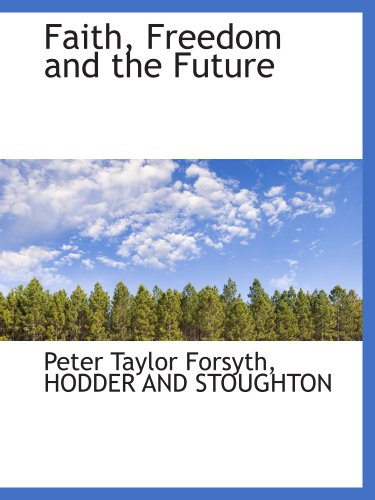 Faith, Freedom and the Future (1140411403) by HODDER AND STOUGHTON; Peter Taylor Forsyth