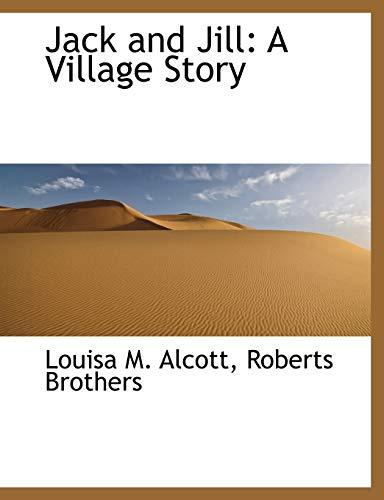 Jack and Jill: A Village Story (Paperback): Louisa M Alcott