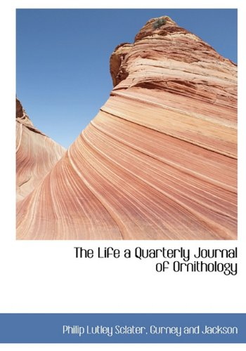 The Life a Quarterly Journal of Ornithology: Philip Lutley Sclater