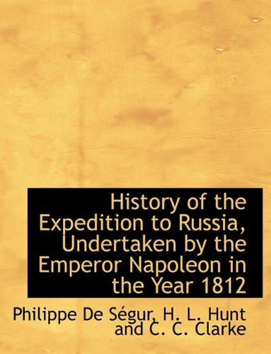 9781140420828: History of the Expedition to Russia, Undertaken by the Emperor Napoleon in the Year 1812