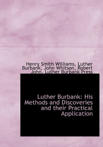9781140424581: Luther Burbank: His Methods and Discoveries and their Practical Application