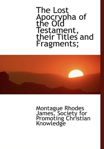 9781140425168: The Lost Apocrypha of the Old Testament, their Titles and Fragments;