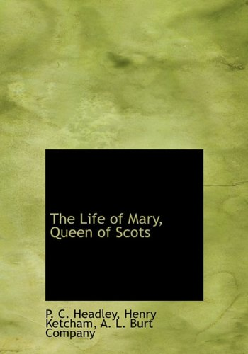 The Life of Mary, Queen of Scots: P. C. Headley