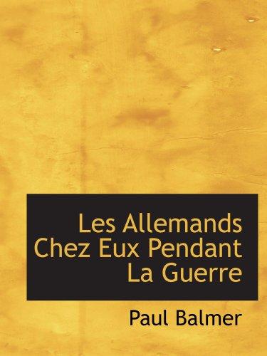 Les Allemands Chez Eux Pendant La Guerre (French Edition) (9781140429272) by Paul Balmer