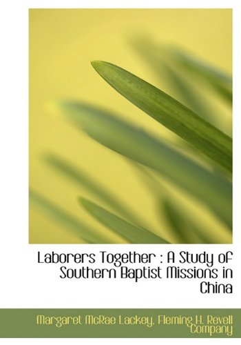9781140431732: Laborers Together: A Study of Southern Baptist Missions in China