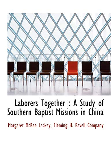 9781140431749: Laborers Together: A Study of Southern Baptist Missions in China
