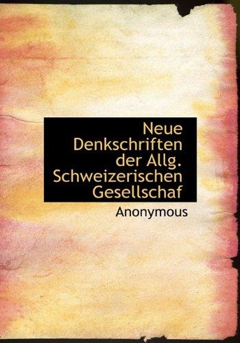 Neue Denkschriften der Allg. Schweizerischen Gesellschaf (German Edition): Anonymous