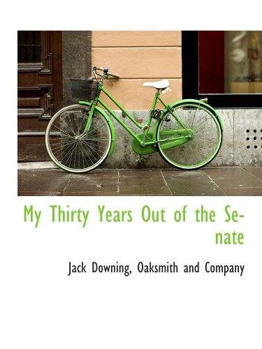 My Thirty Years Out of the Senate (1140437186) by Downing, Jack; Oaksmith and Company, .