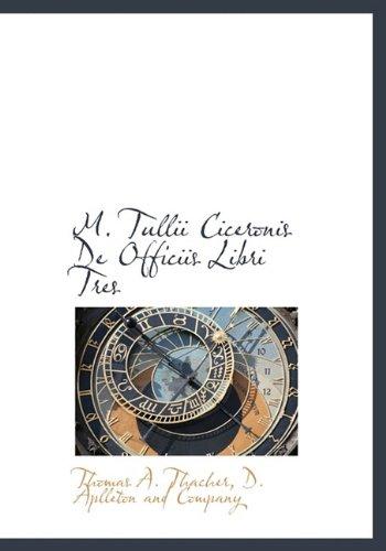 M. Tullii Ciceronis De Officiis Libri Tres: Thomas A. Thacher,