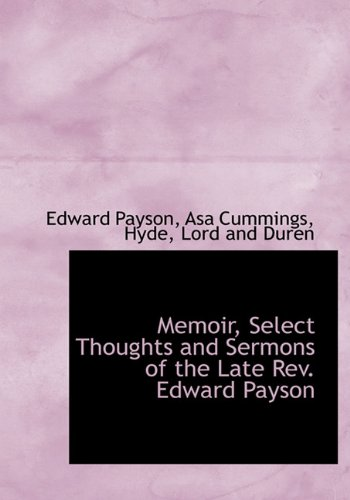 Memoir, Select Thoughts and Sermons of the: Edward Payson, Asa