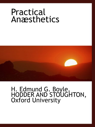 Practical Anæsthetics (1140446282) by HODDER AND STOUGHTON; Oxford University; H. Edmund G. Boyle