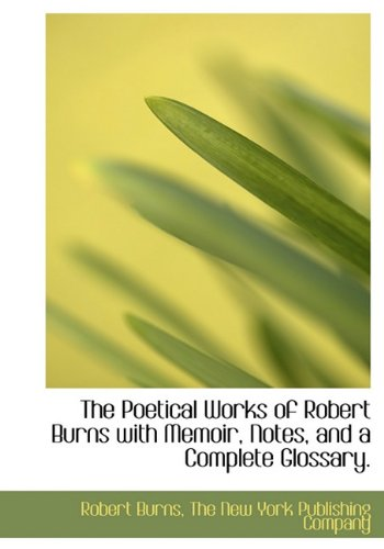 The Poetical Works of Robert Burns with: Robert Burns