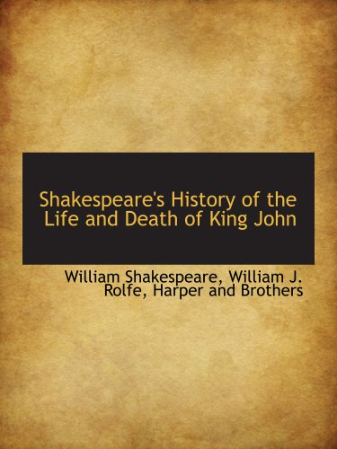 Shakespeare's History of the Life and Death of King John (1140455451) by Shakespeare, William; Rolfe, William J.; Harper and Brothers, .