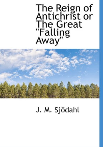 """The Reign of Antichrist or The Great """"Falling Away"""": J. M. Sjà dahl"""