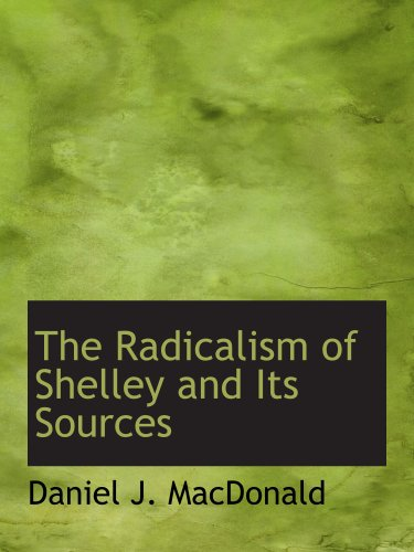 9781140462590: The Radicalism of Shelley and Its Sources