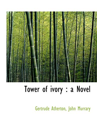Tower of ivory : a Novel: Atherton, Gertrude