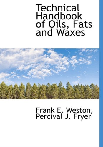 Technical Handbook of Oils, Fats and Waxes: Frank E. Weston,