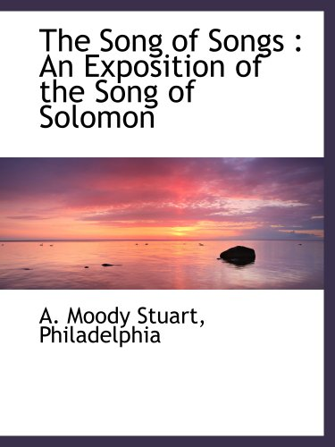 The Song of Songs : An Exposition of the Song of Solomon: A. Moody Stuart
