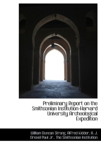 Preliminary Report on the Smithsonian Institution-Harvard University Archeological Expedition: ...