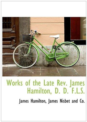Works of the Late Rev. James Hamilton, D. D. F.L.S.: James Hamilton
