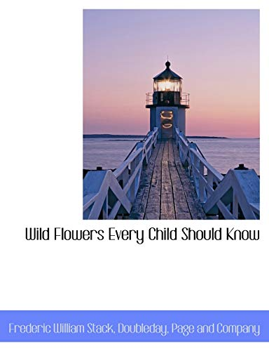 Wild Flowers Every Child Should Know: Stack, Frederic William