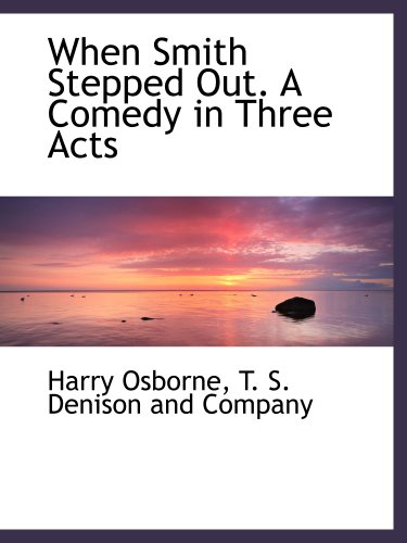 When Smith Stepped Out. A Comedy in Three Acts (1140479881) by T. S. Denison and Company, .; Osborne, Harry