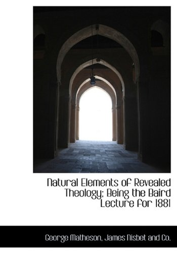9781140484868: Natural Elements of Revealed Theology; Being the Baird Lecture for 1881