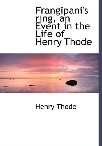 9781140489634: Frangipani's ring, an Event in the Life of Henry Thode