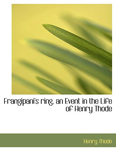 9781140489641: Frangipani's ring, an Event in the Life of Henry Thode