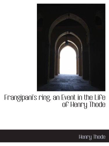 9781140489658: Frangipani's ring, an Event in the Life of Henry Thode